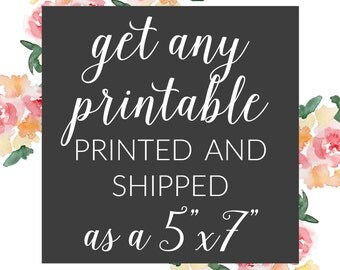 PRINTING SERVICES - Get any printable from my shop printed and shipped to you as a 5x7! Nursery prints, quote prints, kitchen art prints!