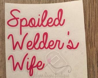 Decal- Spoiled Welder's Wife Decal- Welder's Wife- Car Decal- Welder's Deal- Yeti Decal