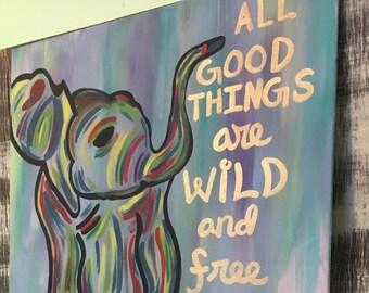 Inspirational Canvas Art- All Good Things are Wild and Free- Acrylic Elephant Painting- Elephant decor- Safari Nursery- Abstract Canvas Art