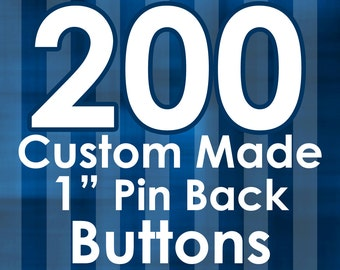 """200 1"""" Custom Made Pin Back Buttons"""