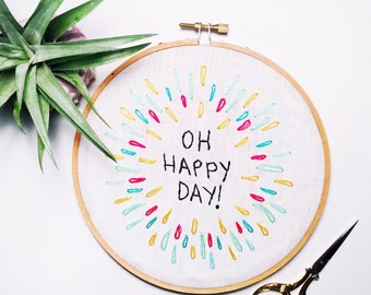 OH HAPPY DAY Colorful Modern Hand Embroidery Hoop Art in a 6 inch Embroidery Hoop Gift for Her Gift under 20