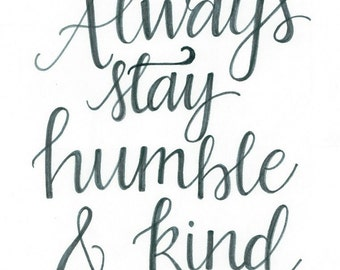 "8"" x 10"" Always Stay Humble & Kind Print"