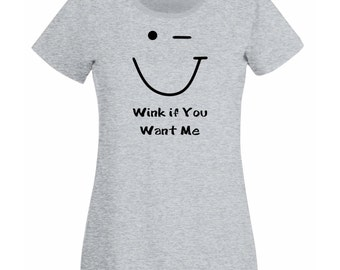 Womens T-Shirt with Wink Smiley Face Design / Quote Wink if You Want Me Shirts / Funny Shirt / Smile Tshirt + Free Random Decal Gift