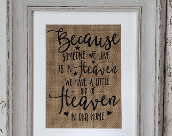 Because Someone We Love Is In Heaven Hessian Print Burlap