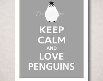 Keep Calm and LOVE PENGUINS Art Print 11x14 (Featured color: Dolphin Grey--choose your own colors)