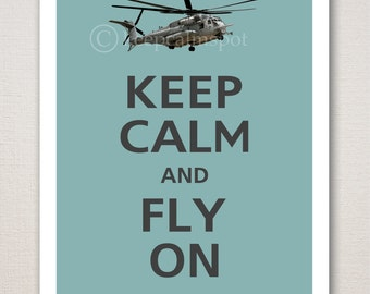 Keep Calm and FLY ON Military CH53 Helicopter Art Print Typography 8x10 (Featured color: Slate Blue with Charcoal--choose your own colors)