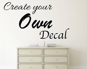 Custom Wall Quote Decals, custom wall quotes, custom decals, you own wall quotes, your own wall quote designs, custom wall quote designs