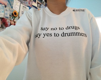 no to drugs yes to drummers Crewneck Sweatshirt ©
