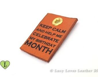 Keep Calm, Birthday Month, Leather Charm, Laser Cut Key chain , Birthday Charm, Dyed Leather Charm, Birthday Necklace, Leather Birthday Gift