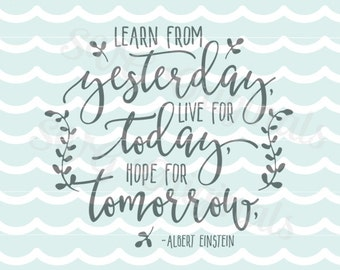 Inspirational SVG Learn from yesterday Albert Einstein quote SVG Vector File. Cricut Explore and more! So many uses!