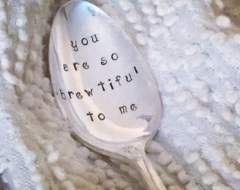 hand stamped silver spoon - you are so brewtiful to me
