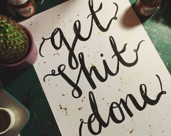 Get Shit Done Quote Print With Gold Splatter A5 A4