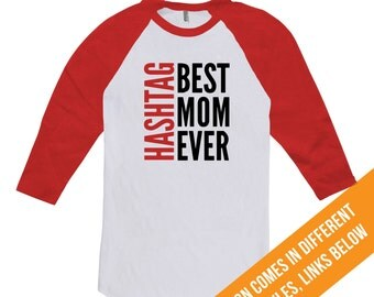 Hashtag Best Mom Ever Shirt - Mothers Day Gift Shirt, Gifts for mom from daughter, from son, from husband, funny shirt for mothers CT-301