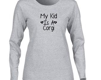 My Kid Is A Corgi Womens Long Sleeve T-Shirt. Dog Lover Long Sleeve Shirt. Womens Long Sleeve Dog Shirt. Womens Dog Mom Shirt.
