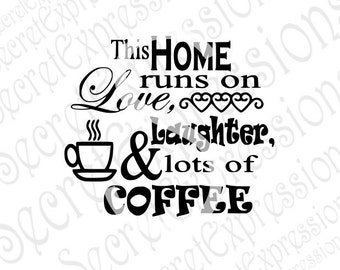 This Home Runs on Love, Laughter, & Lots of Coffee svg, Coffee Svg, Digital Sign Cutting File DXF JPEG SVG Cricut, Svg Silhouette Print File