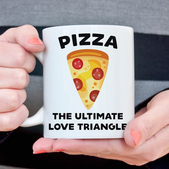Coffee Mug Funny Pizza Coffee Cup - Pizza The Ultimate Love Triangle - Pizza Mug - Gift for Pizza Lover