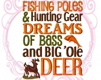 Fishing Poles and Hunting Gear Dreams of Bass and Big Ole Deer Saying Machine Embroidery Design 5x7 Design Hunting, Hunter, Camo, Baby Boy