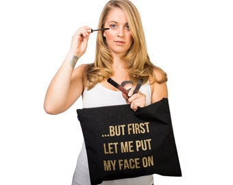But First Let Me Put My Face On, Completely Customizable Makeup Bag, Fast Shipping