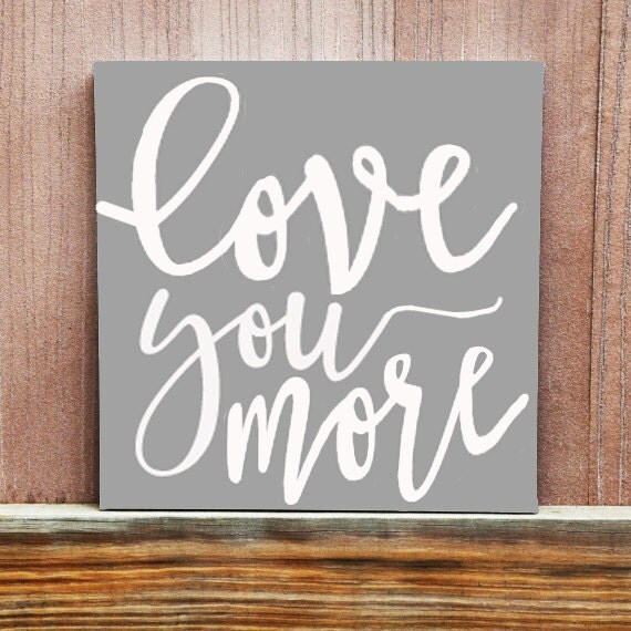 Love You More Sign Love Quote Sign Home Decor Wedding Gift