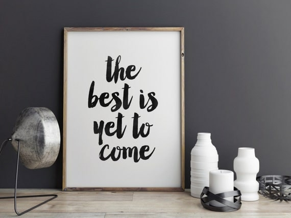 Printable Quote Print The Best Is Yet To Come By TypoArtHouse