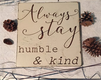 Rustic Wood Sign • Always stay humble and kind • Shabby Chic Decor • Distressed custom quote sign • Country Music • Inspirational Wall Art