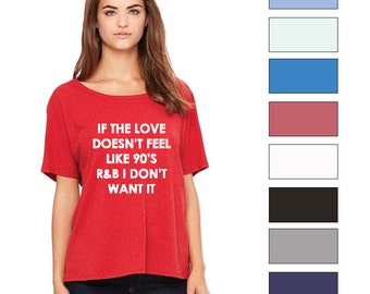 If The Love Doesn't Feel Like 90's R & B I Don't Want It Lounge Top  90's R and B Love Slouchy Shirt  Fashion Lounge Shirt  Trending Tops