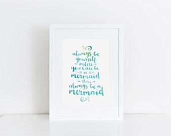 Mermaid Print Watercolour Art Mermaid Wall Art Mermaid Quote Always Be Yourself Inspirational Quote Girls Room Decor Turquoise Wall Art