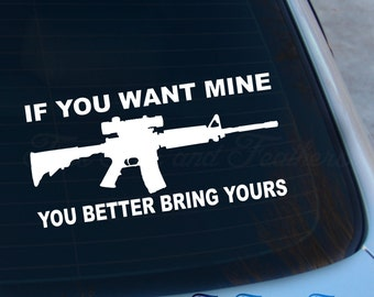 If You Want Mine You Better Bring Yours Decal - 2A - Gun Rights - 2nd Amendment Sticker - AR15 - Laptop - Macbook - Car Decal