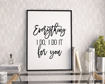 Everything I do I do it for you valentines poster print,Bryan Adams song typography print,valentines gift for her, for him,typography poster