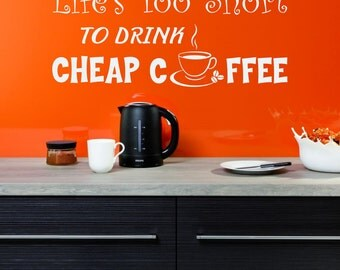 Lifes Too Short to Drink Cheap Coffee Vinyl Wall Decal Sticker for your Kitchen or Dining Room