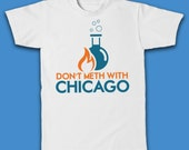 Don't Meth With Chicago T-Shirt