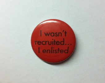 I wasn't recruited, I enlisted: 32mm pin
