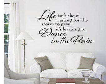 Life isn't about waiting for the storm to pass.... quote, Inspirational Quote, Removable wall quote, Multiple Colors