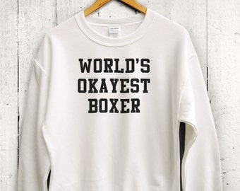 Worlds Okayest Boxer Sweater - Womens Boxing Shirt, Boxing Sweatshirt, Boxing Workout Shirt, Funny Gym Shirt, Fitness Gag Gift