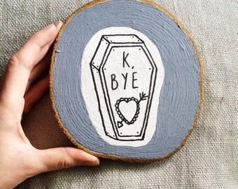 K, Bye wooden slice painting