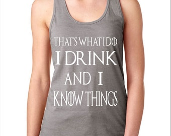 I Drink and I know Things Women's Racerback Tank Top Ladies