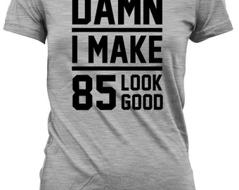 85th Birthday Gift Ideas For Her Presents For Him 85th Birthday T Shirt Custom Birthday Gift Damn I Make 85 Look Good Mens Ladies Tee DAT-28