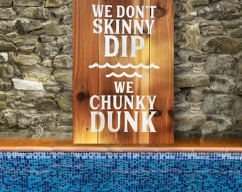 "Wooden Outdoor Pool Sign - ""We Don't Skinny Dip We Chunky Dunk"" (Treated for Exterior Use) - Natural Wood Sign by Rustic Hustle"