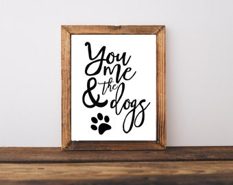 Typography Print - You Me and The Dogs Print - Pet Print - Dog Art - Funny Print - Dog Print - Pet Art - Pet Owner Gift - Pet Printable