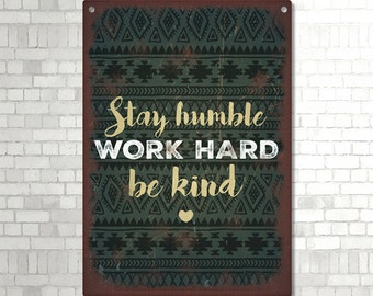 Stay Humble Work Hard Be Kind Quote Handmade Metal Sign
