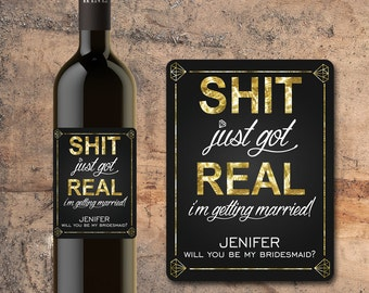 Will You Be My Bridesmaid Wine Bottle Label, Will you be my Maid of Honor, Bridesmaid Wine Bottle Label, Shit Just Got Real, Proposal Gift