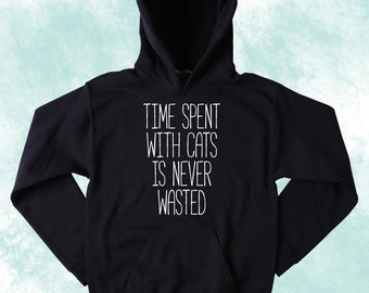 Cat Owner Sweatshirt Time Spent With Cats Is Never Wasted Slogan Cute Kitty Tumblr Hoodie