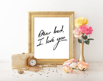 Dear bed I love you, funny print, funny quote, bedroom art, bedroom sign, bedroom wall decor, bedroom print, funny bedroom, wall artwork