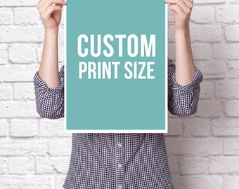 Custom Print Size: Change your 8x10 to Any Available Size - Large Wall Art, Poster, Home Decor, Wall Hanging, Poster size