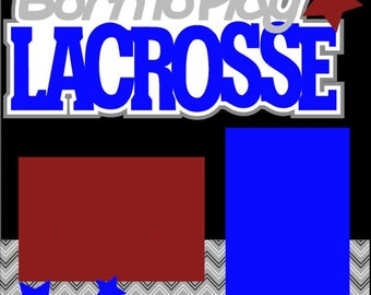 Born to Play Lacrosse 2-Page 12X12 Scrapbook Page Kit or Premade Layout - You choose colors.