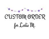 Custom Order For Leslie
