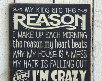 "My kids are the reason I'm crazy, funny 11"" x 11"" wood sign, gift for mom mother, gift for new mom, quotes for mom, my house is a mess"