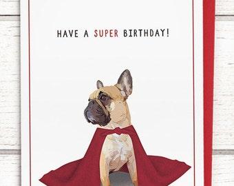 "French bulldog birthday card: ""Have a super birthday"" // France bulldog card, frenchie. Funny birthday cards. Dog birthday cards. Dog card."