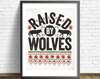 Raised By Wolves - 16x20 inches on A2. Wolf Quote. Tribal vintage style art print.