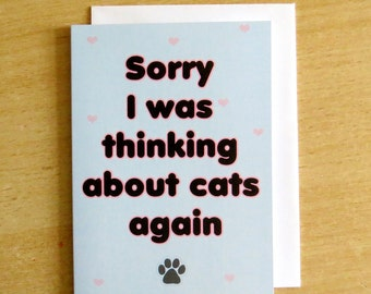 Cats Greeting Card,cat lady card,funny card,just because card,sorry I was thinking about cats again,fun greeting card,just because card
